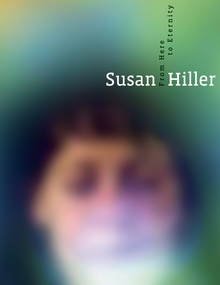 Susan Hiller: From Here to Eternity