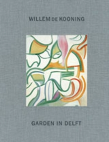 Willem de Kooning: Garden in Delft