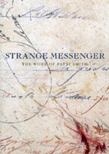 Patti Smith: Strange Messenger