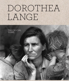 Dorothea Lange: The Crucial Years