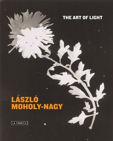 L�szl� Moholy-Nagy: The Art of Light
