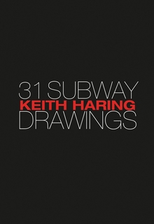 Keith Haring: 31 Subway Drawings