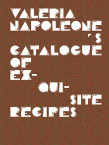 Valeria Napoleone's Catalogue of Exquisite Recipes
