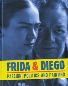 Frida & Diego: Passion, Politics and Painting