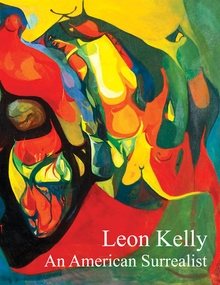 Leon Kelly: An American Surrealist