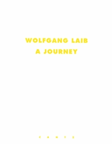 Wolfgang Laib: A Journey