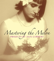 Mastering the Melon: Projects by Alix Lambert
