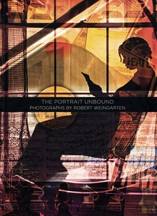 The Portrait Unbound: Photographs by Robert Weingarten
