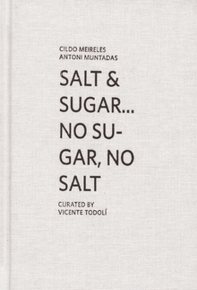Cildo Meireles & Antoni Muntadas: Salt & Sugar ... No Sugar, No Salt