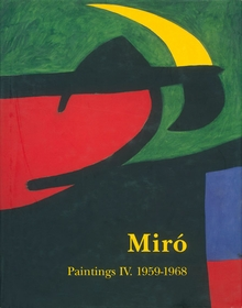 Mir�: Catalogue Raisonn�, Paintings, Volume IV