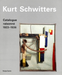 Kurt Schwitters: Catalogue Raisonn�