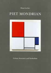 Piet Mondrian: Color, Structure And Symbolism