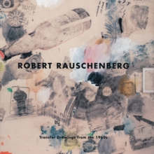 Robert Rauschenberg: Transfer Drawings of the 1960s