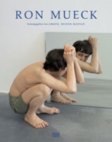 Ron Mueck: Catalogue Raisonn�