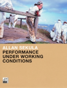 Allan Sekula: Performance Under Working Conditions