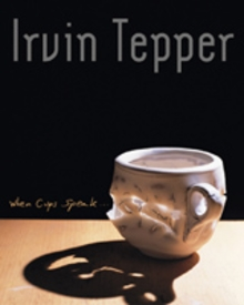 Irvin Tepper: When Cups Speak