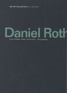 Daniel Roth: Town Hidden Under Concrete � Passageway