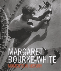 Margaret Bourke-White: Moments in History