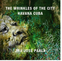 JR & Jos� Parl�: Wrinkles of the City, Havana, Cuba