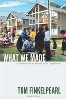 Tom Finkelpearl: What We Made - Conversations on Art and Social Cooperation