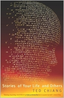 Ted Chiang: Stories of Your Life and Others