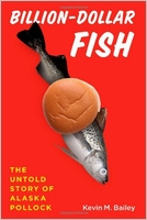 Kevin M. Bailey: Billion-Dollar Fish: The Untold Story of Alaska Pollock