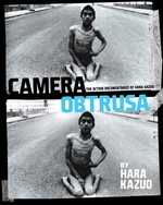 Camera Obtrusa: The Action Documentaries of Hara Kazuo