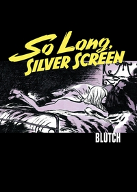 Blutch: So Long, Silver Screen