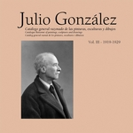 Julio Gonz�lez: Complete Works Vol. III, 1919-1929