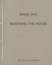 Wang Shu: Imagining the House