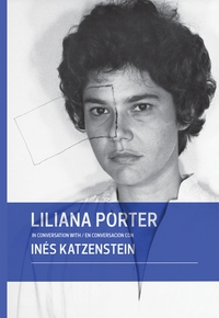 Liliana Porter in Conversation with In�s Katzenstein