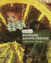 Bonnard Among Friends: Matisse, Monet, Vuillard...