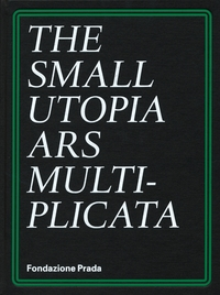 The Small Utopia: Ars Multiplicata