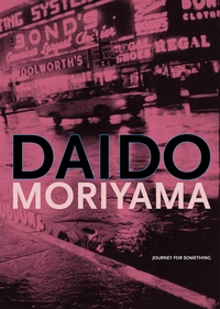 Daido Moriyama: Journey for Something