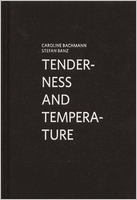 Caroline Bachmann & Stefan Banz: Tenderness and Temperature