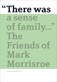 There Was a Sense of Family: The Friends of Mark Morrisroe
