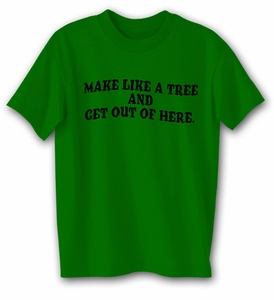 Funny Shirt Make Like A Tree Kelly Green Tee