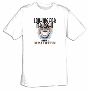 Funny Shirt Looking for Mr. Right Found Mr. Coffee Tee