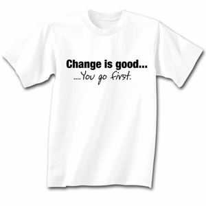 Funny Change T-shirt - You Go First White Tee
