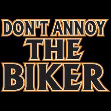 Biker T-shirt - Funny Don't Annoy The Biker Adult Tee Shirt