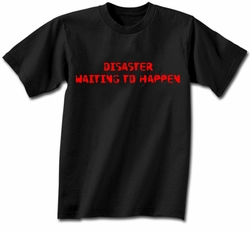 Funny Shirt Disaster Waiting To Happen Black Tee Shirt