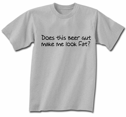 Funny Shirt Does This Beer Gut Make Me Look Fat Grey Tee