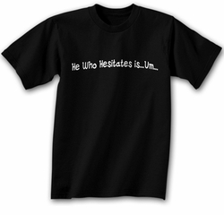 Funny Shirt He Who Hesitates Is Um Black Tee