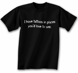 Funny Shirt I Have Tattoos in Places Black Tee Shirt