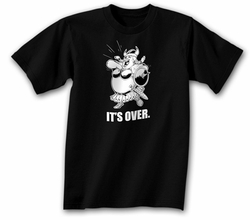 Funny Shirt Its Over Black Tee Shirt