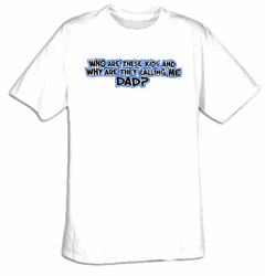 Funny Shirt Who Are These Kids And Why Are They Calling Me Dad Tee