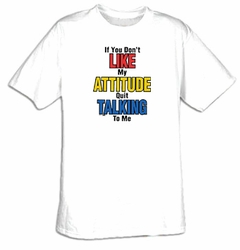 Funny Shirt Don�t Like Attitude Quit Talking To Me Tee Shirt