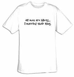 Funny Shirt All Men Are Idiots I Married Their King Tee