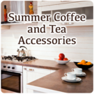 Summer Coffee and Tea Accessories