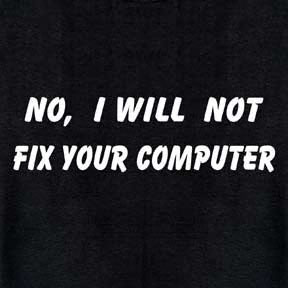 No I Will NOT Fix Your Computer Funny Tshirt